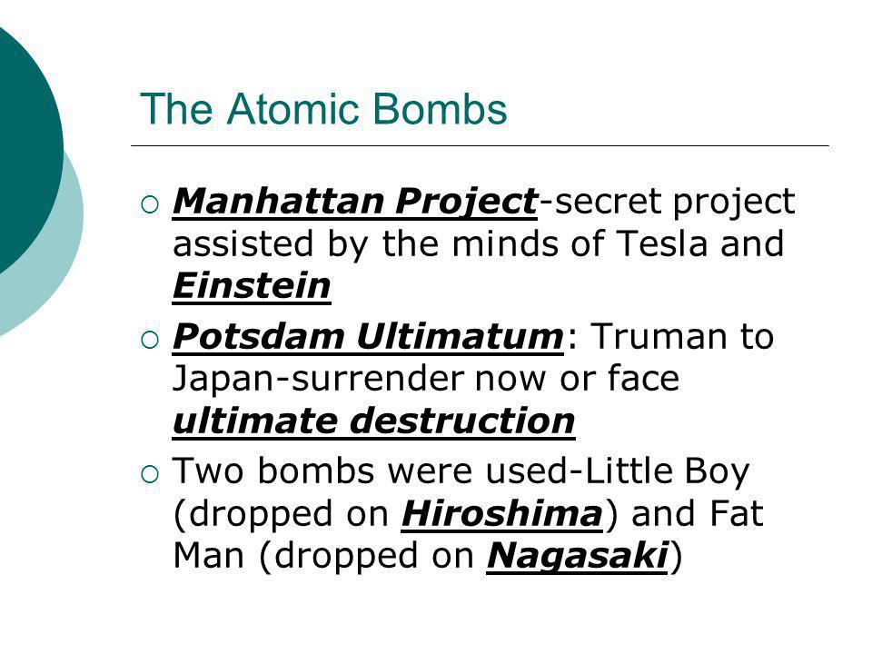 The Atomic Bombs Manhattan Project-secret project assisted by the minds of Tesla and Einstein.