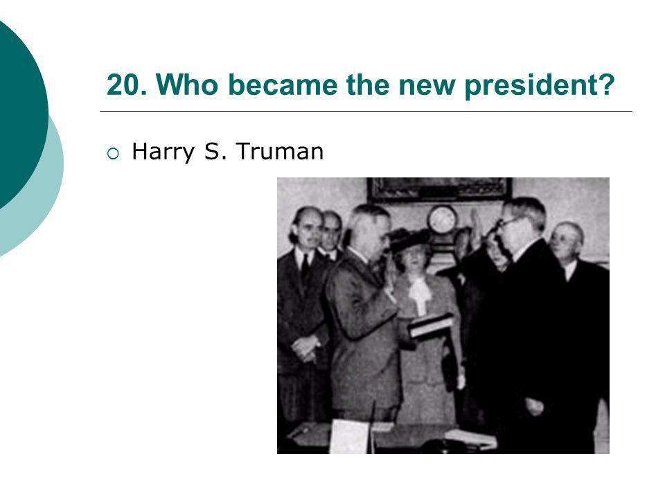 20. Who became the new president