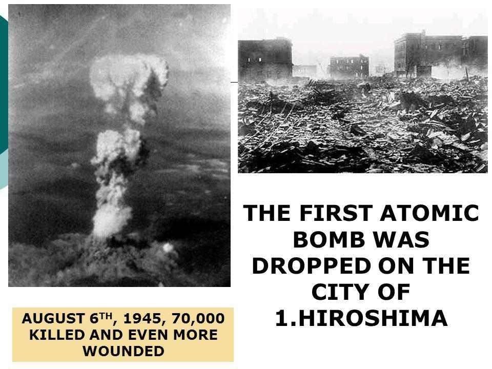 THE FIRST ATOMIC BOMB WAS DROPPED ON THE CITY OF 1.HIROSHIMA