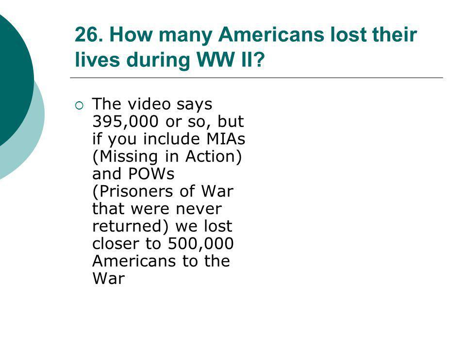 26. How many Americans lost their lives during WW II
