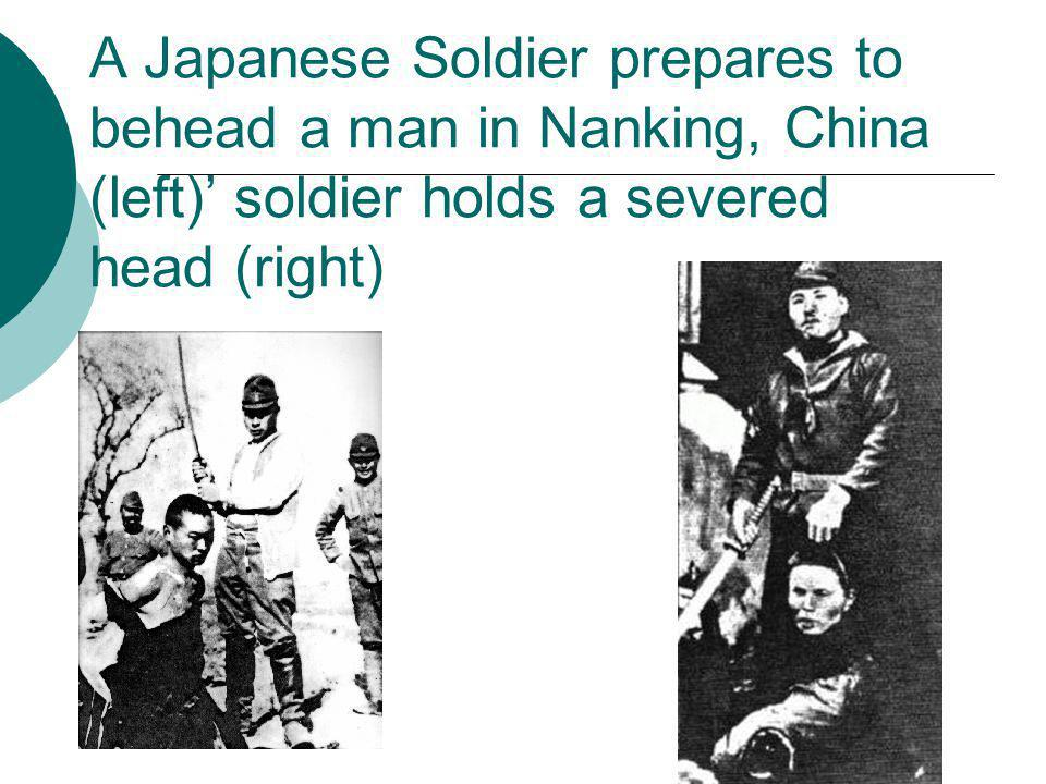 A Japanese Soldier prepares to behead a man in Nanking, China (left)' soldier holds a severed head (right)