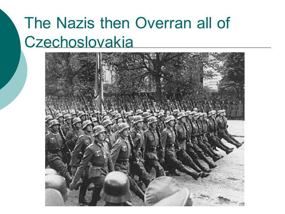 The Nazis then Overran all of Czechoslovakia