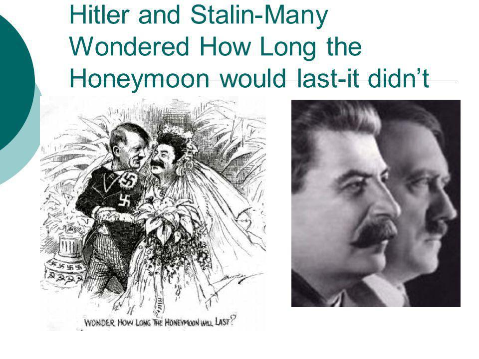 Hitler and Stalin-Many Wondered How Long the Honeymoon would last-it didn't