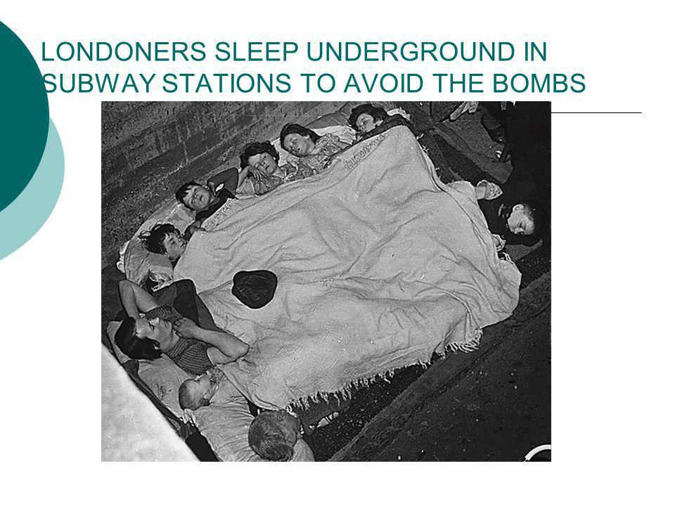 LONDONERS SLEEP UNDERGROUND IN SUBWAY STATIONS TO AVOID THE BOMBS