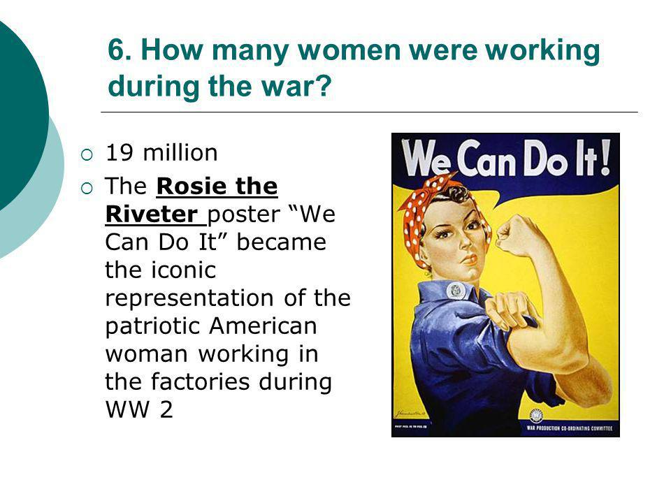 6. How many women were working during the war