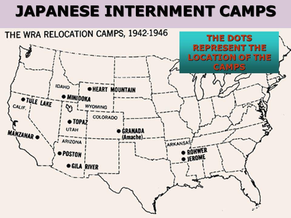 JAPANESE INTERNMENT CAMPS THE DOTS REPRESENT THE LOCATION OF THE CAMPS
