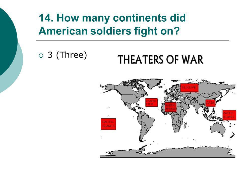 14. How many continents did American soldiers fight on