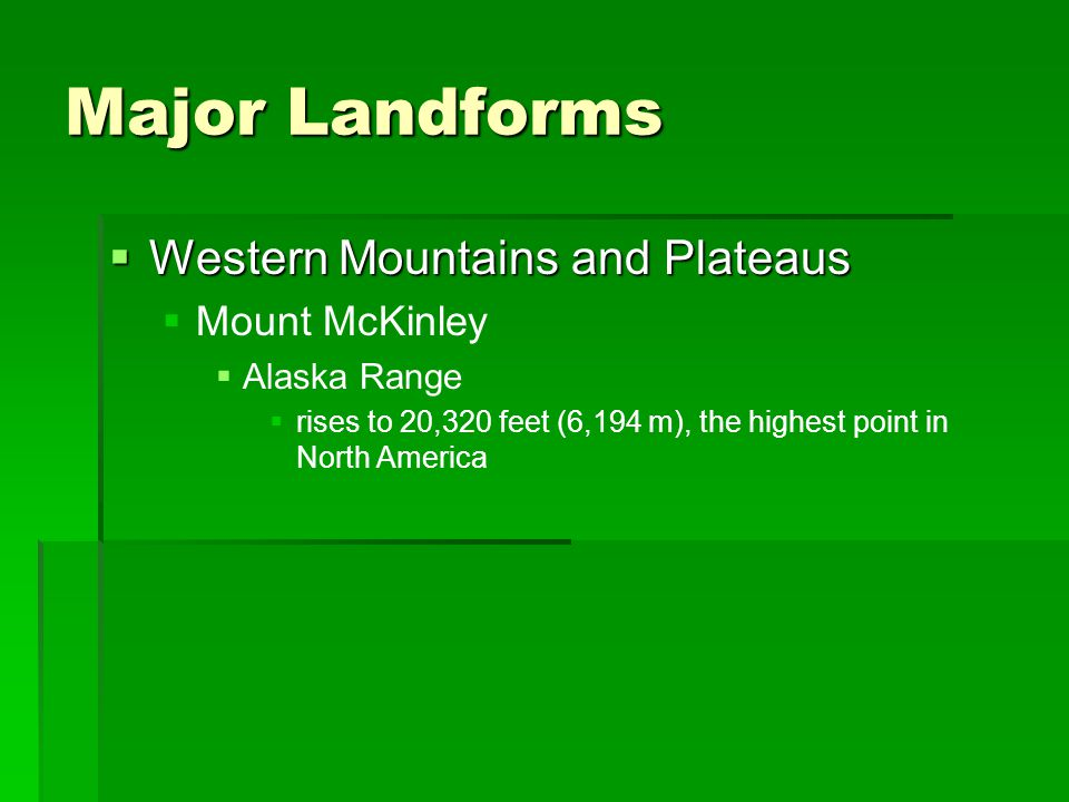 Major Landforms Western Mountains and Plateaus Mount McKinley
