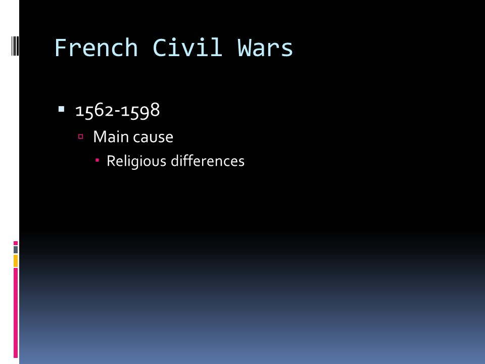 French Civil Wars 1562-1598 Main cause Religious differences