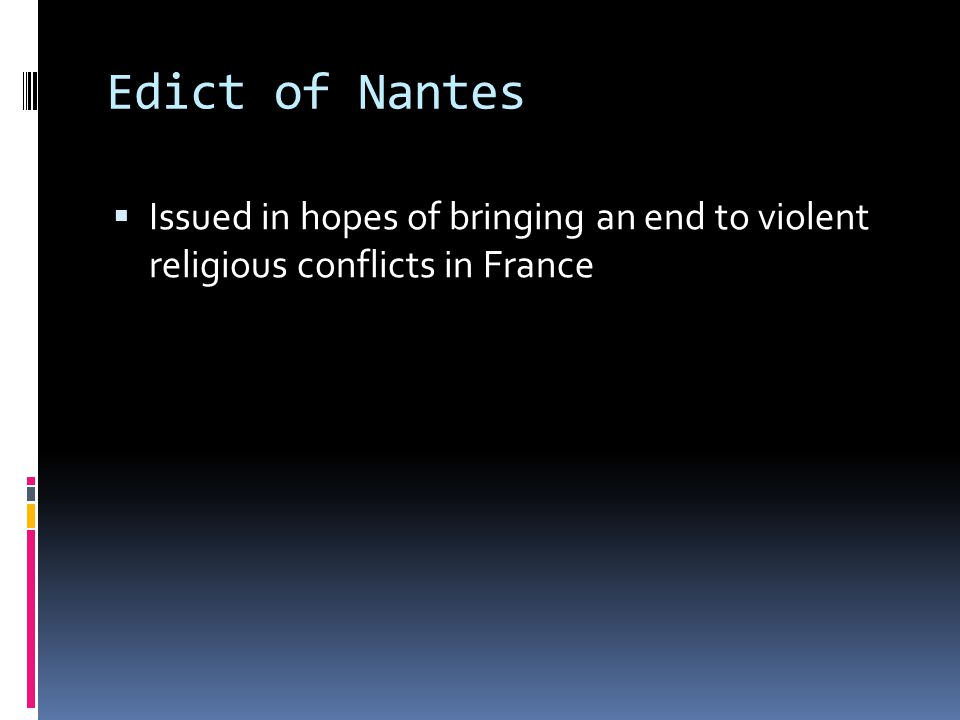 Edict of Nantes Issued in hopes of bringing an end to violent religious conflicts in France.