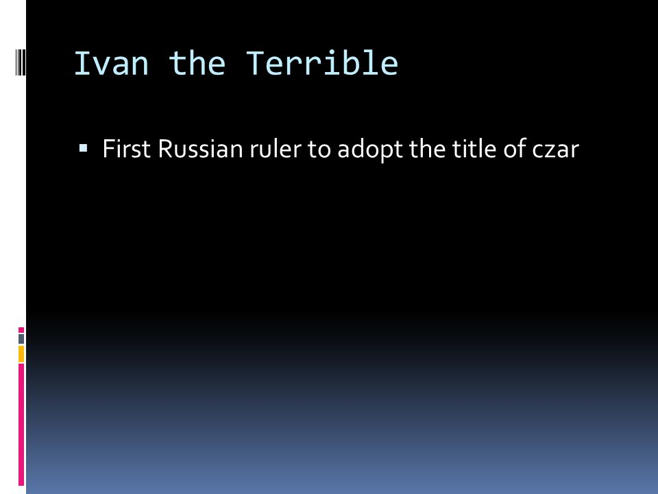 Ivan the Terrible First Russian ruler to adopt the title of czar