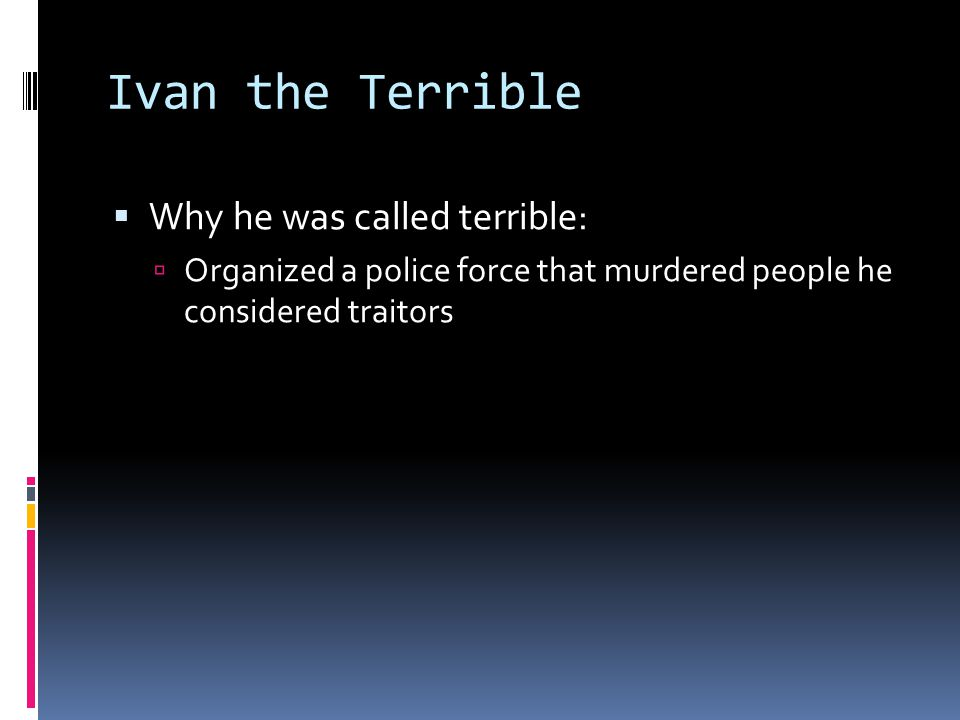 Ivan the Terrible Why he was called terrible: