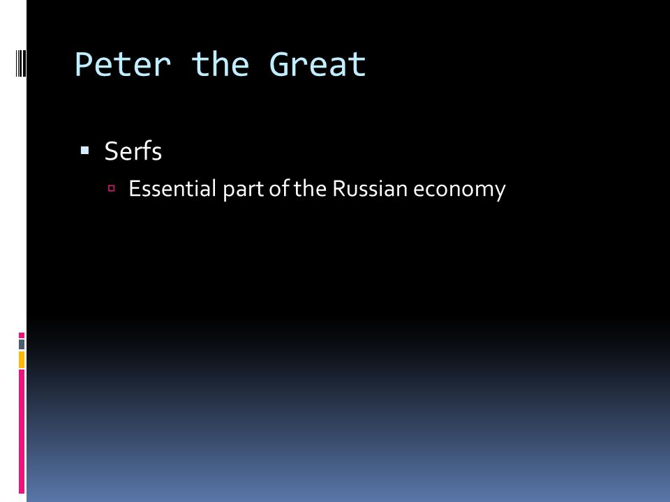 Peter the Great Serfs Essential part of the Russian economy
