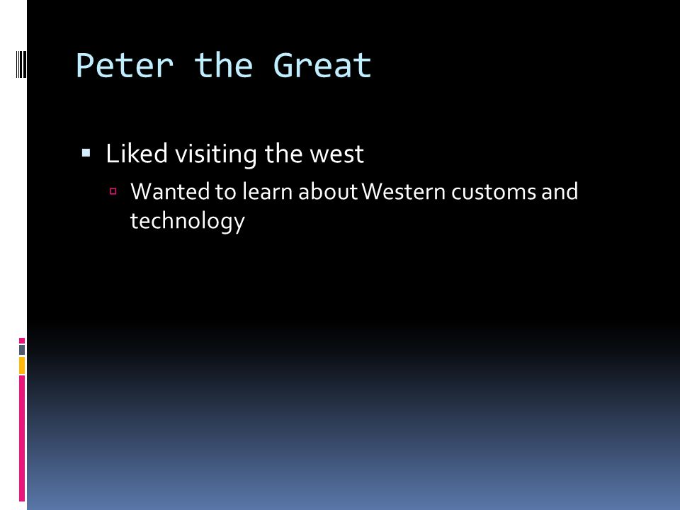 Peter the Great Liked visiting the west
