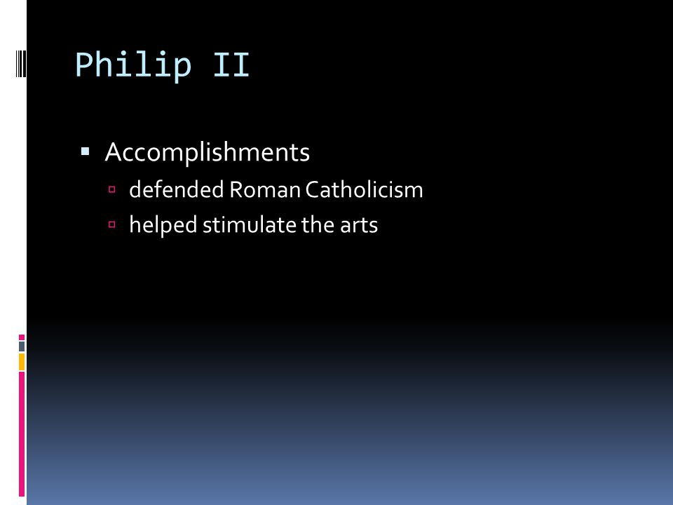 Philip II Accomplishments defended Roman Catholicism