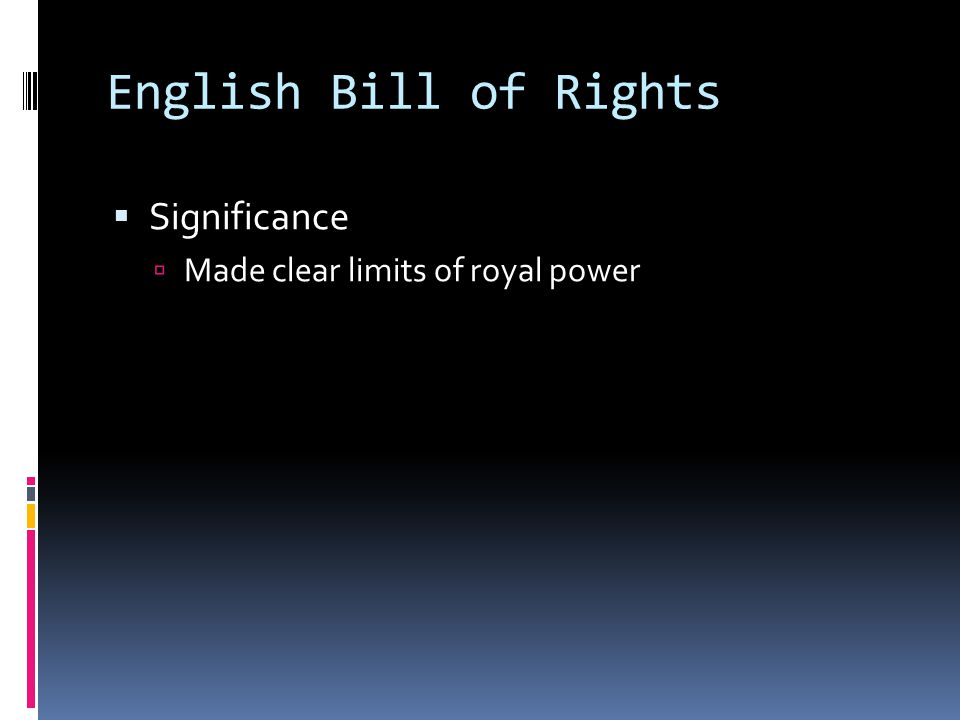 English Bill of Rights Significance Made clear limits of royal power