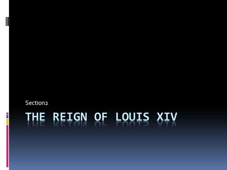 Section2 The Reign of Louis XIV