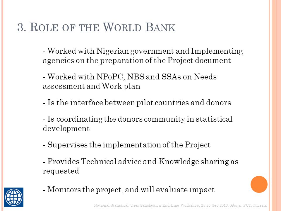 3. Role of the World Bank - Worked with Nigerian government and Implementing agencies on the preparation of the Project document.