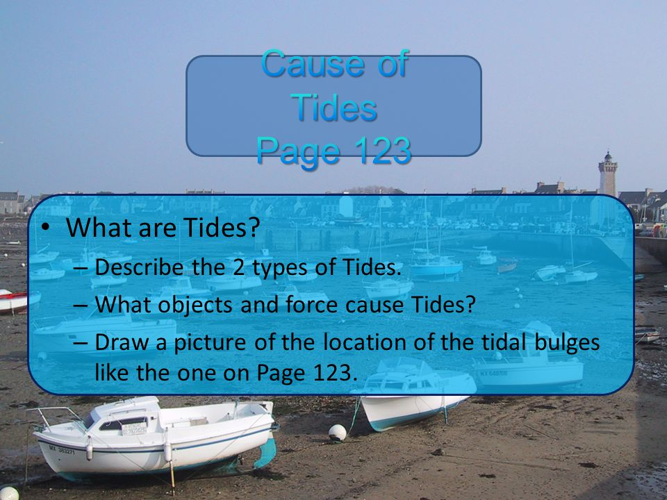 Cause of Tides Page 123 What are Tides Describe the 2 types of Tides.