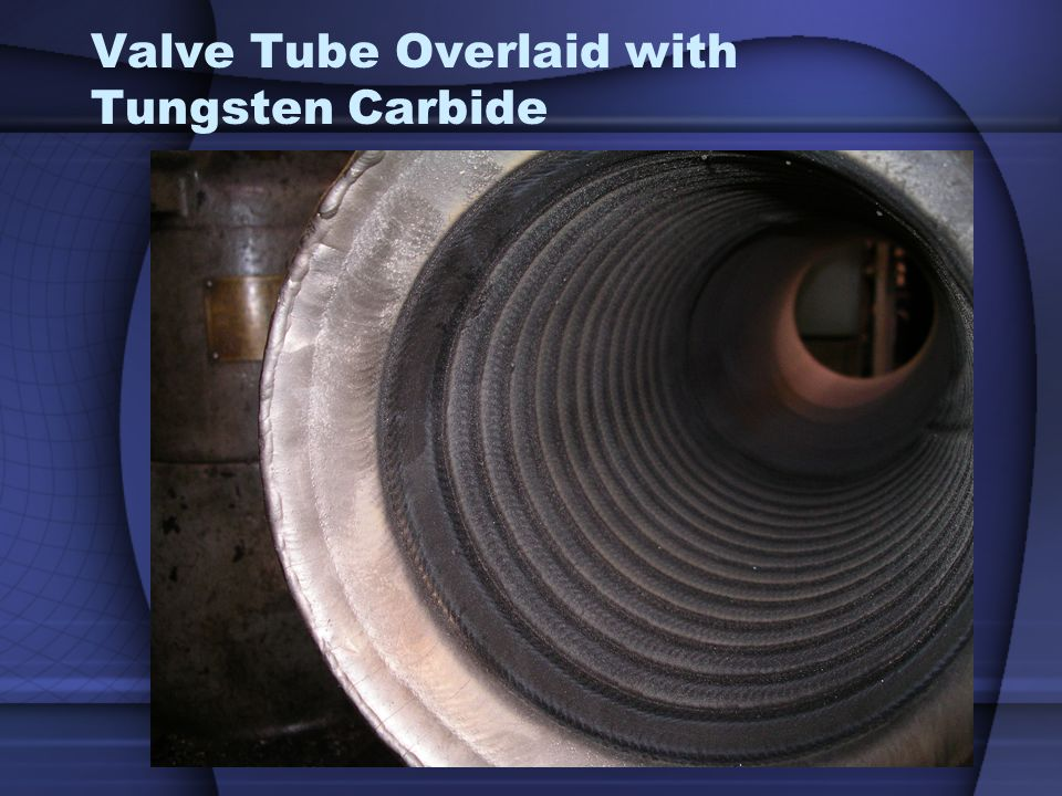 Valve Tube Overlaid with Tungsten Carbide