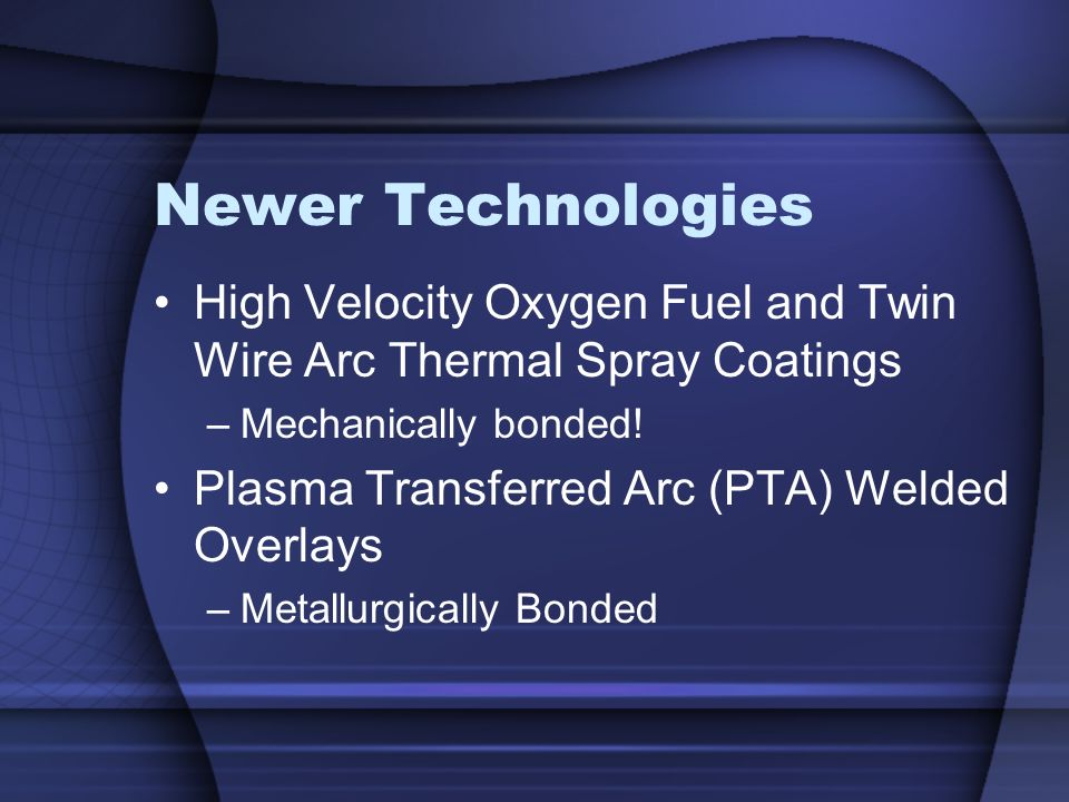 Newer Technologies High Velocity Oxygen Fuel and Twin Wire Arc Thermal Spray Coatings. Mechanically bonded!