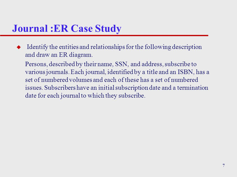 Journal :ER Case Study Identify the entities and relationships for the following description and draw an ER diagram.