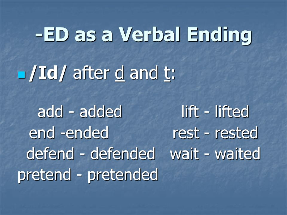-ED as a Verbal Ending /Id/ after d and t: add - added lift - lifted
