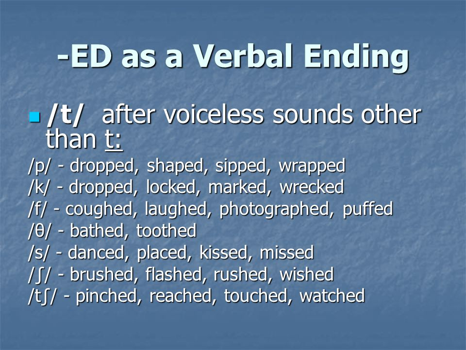 -ED as a Verbal Ending /t/ after voiceless sounds other than t: