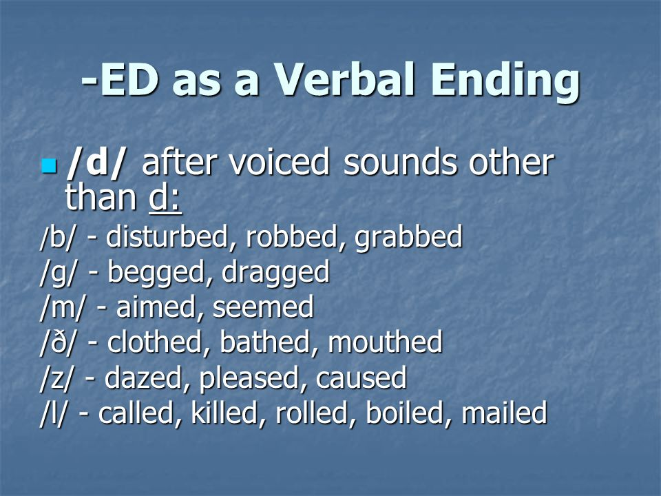 -ED as a Verbal Ending /d/ after voiced sounds other than d: