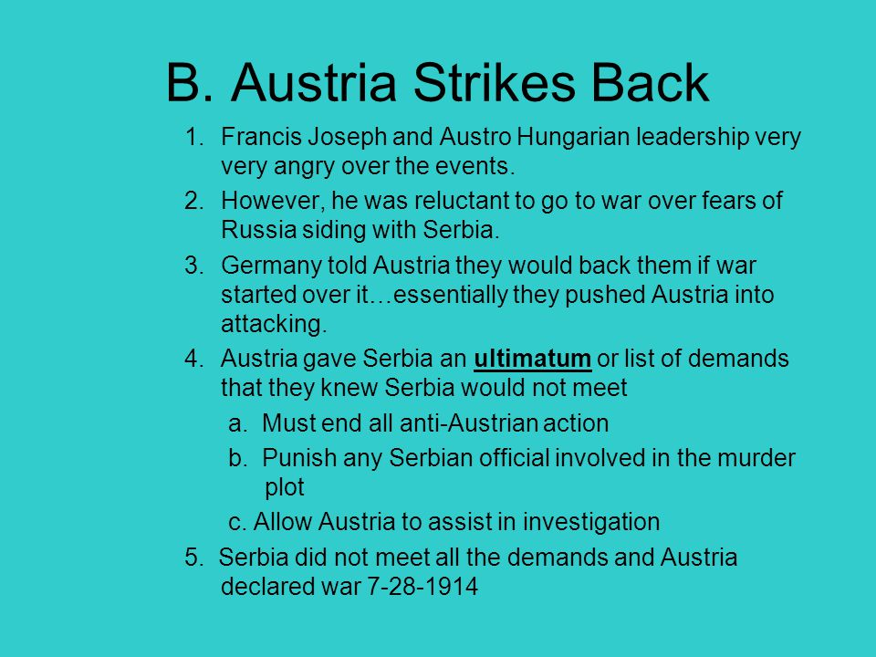 B. Austria Strikes Back Francis Joseph and Austro Hungarian leadership very very angry over the events.