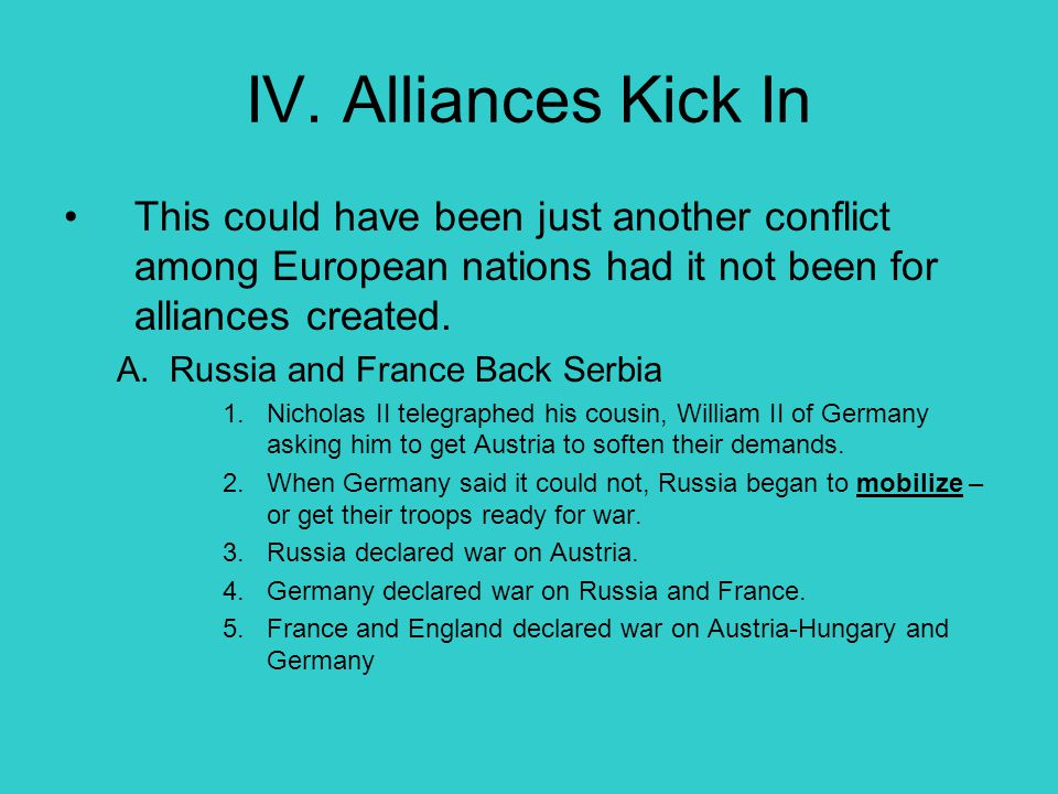 IV. Alliances Kick In This could have been just another conflict among European nations had it not been for alliances created.