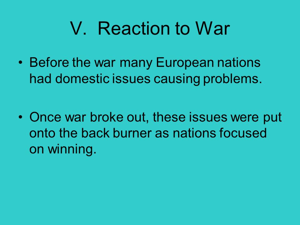 V. Reaction to War Before the war many European nations had domestic issues causing problems.