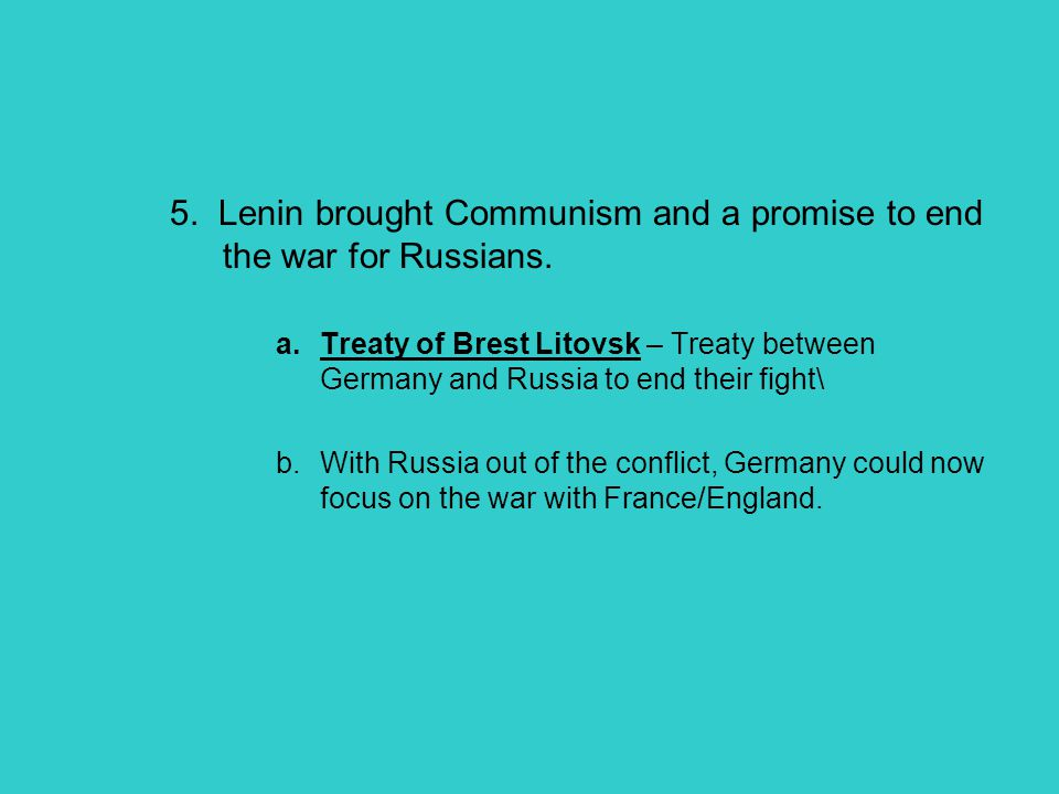 5. Lenin brought Communism and a promise to end the war for Russians.