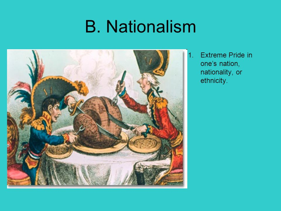 B. Nationalism Extreme Pride in one's nation, nationality, or ethnicity.