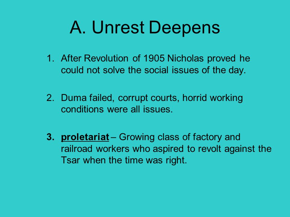 A. Unrest Deepens After Revolution of 1905 Nicholas proved he could not solve the social issues of the day.