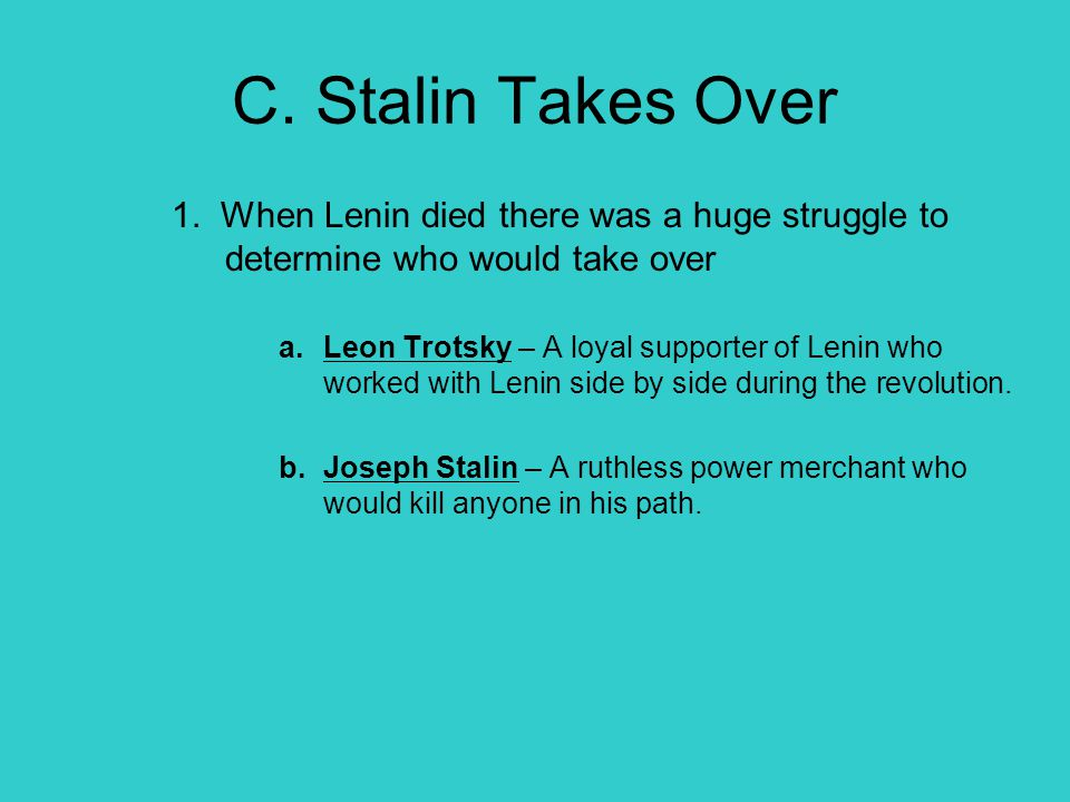 C. Stalin Takes Over 1. When Lenin died there was a huge struggle to determine who would take over.