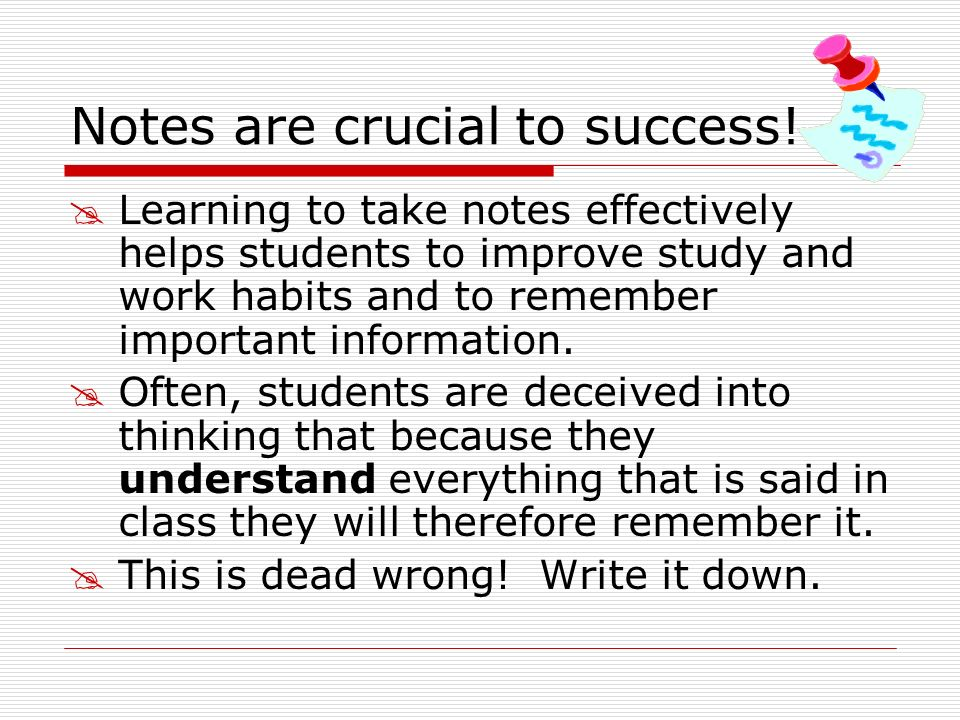 Notes are crucial to success!