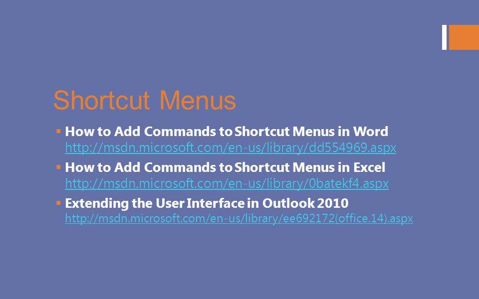 Shortcut Menus How to Add Commands to Shortcut Menus in Word http://msdn.microsoft.com/en-us/library/dd554969.aspx.