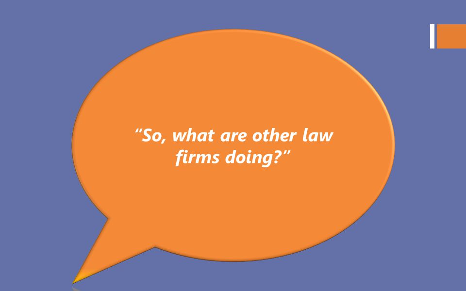 So, what are other law firms doing