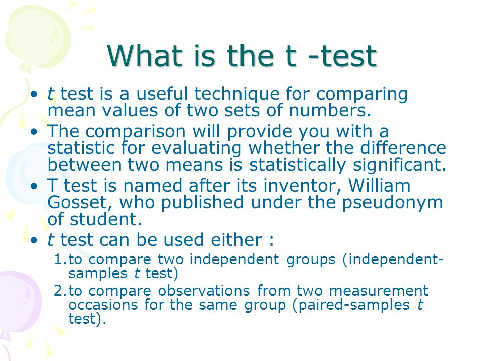 What is the t -test t test is a useful technique for comparing mean values of two sets of numbers.