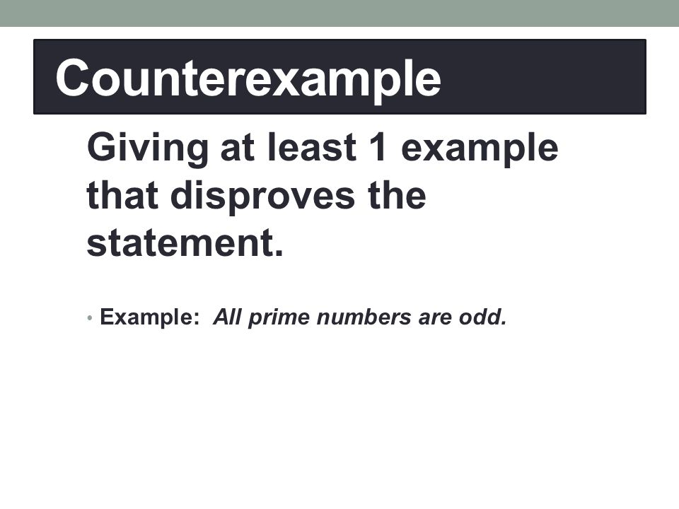 Counterexample Giving at least 1 example that disproves the statement.