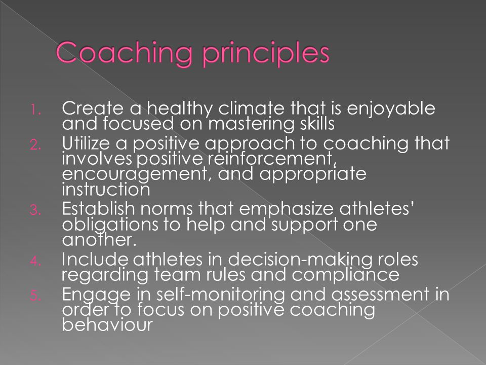 Coaching principles Create a healthy climate that is enjoyable and focused on mastering skills.