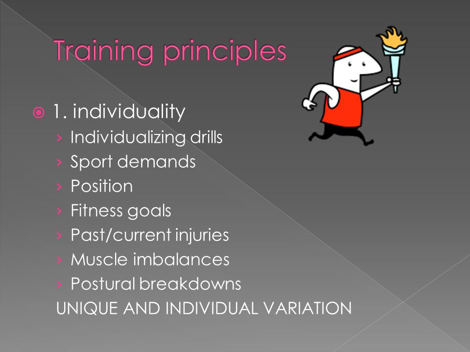 Training principles 1. individuality Individualizing drills