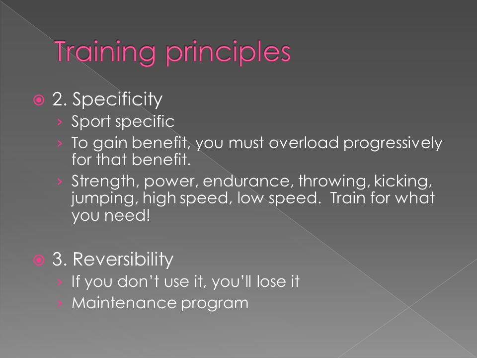 Training principles 2. Specificity 3. Reversibility Sport specific