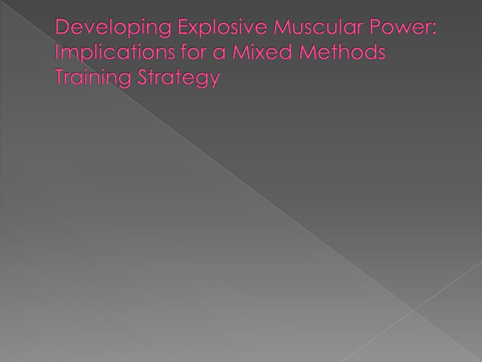 Developing Explosive Muscular Power: Implications for a Mixed Methods Training Strategy
