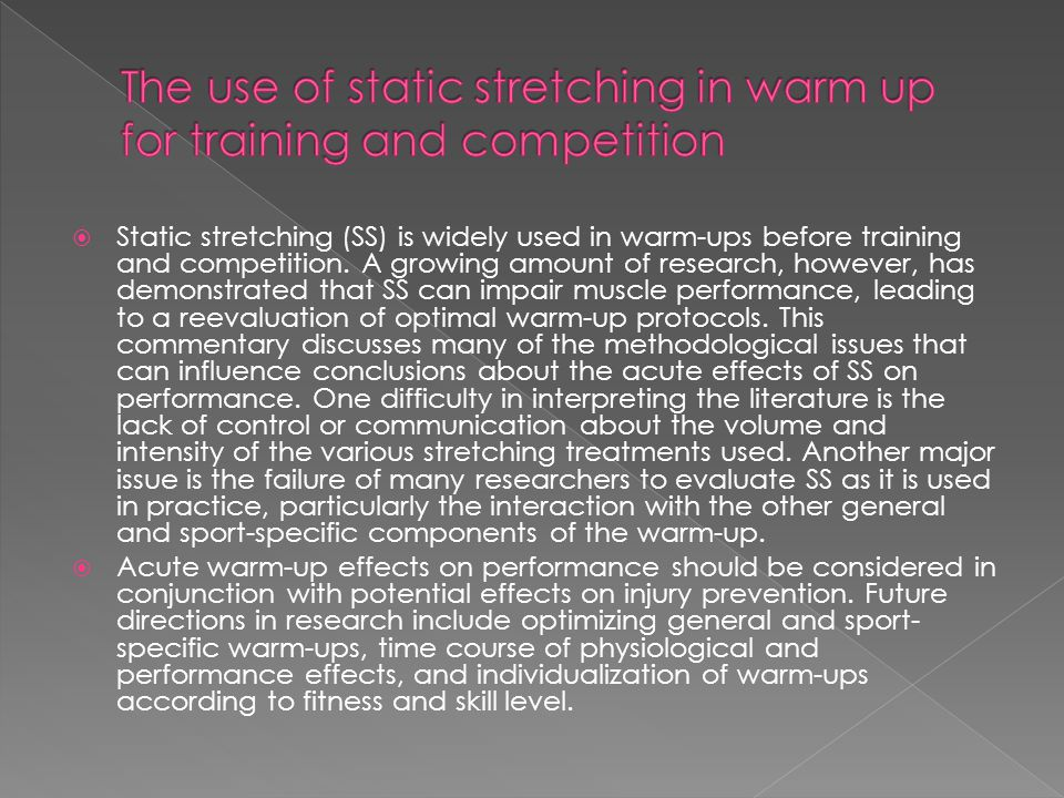 The use of static stretching in warm up for training and competition