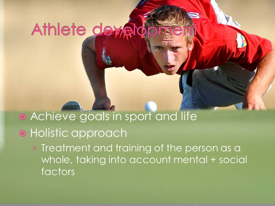 Athlete development Achieve goals in sport and life Holistic approach