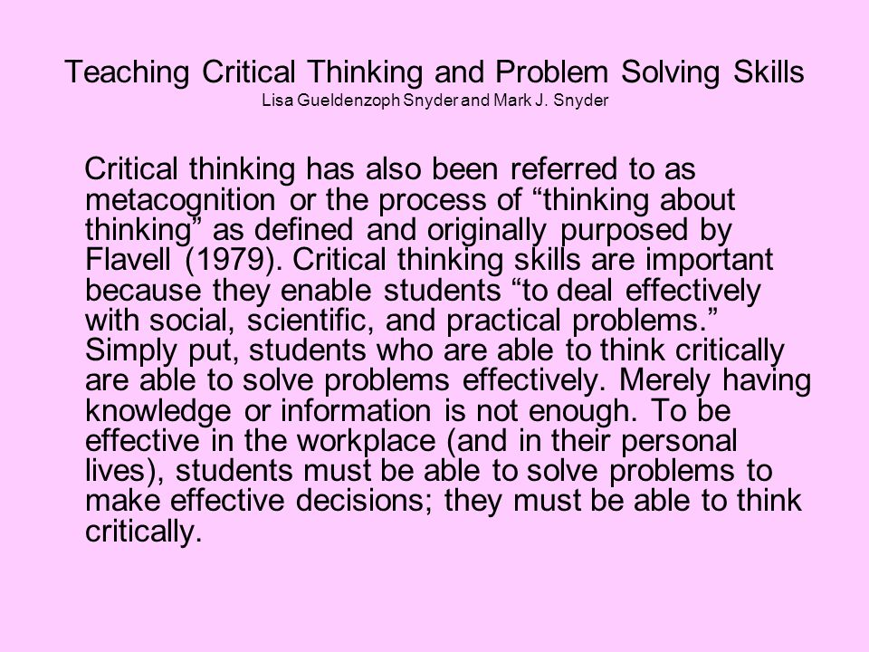 Teaching Critical Thinking and Problem Solving Skills Lisa Gueldenzoph Snyder and Mark J. Snyder