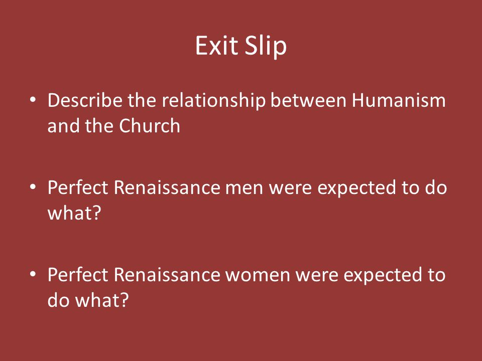 Exit Slip Describe the relationship between Humanism and the Church