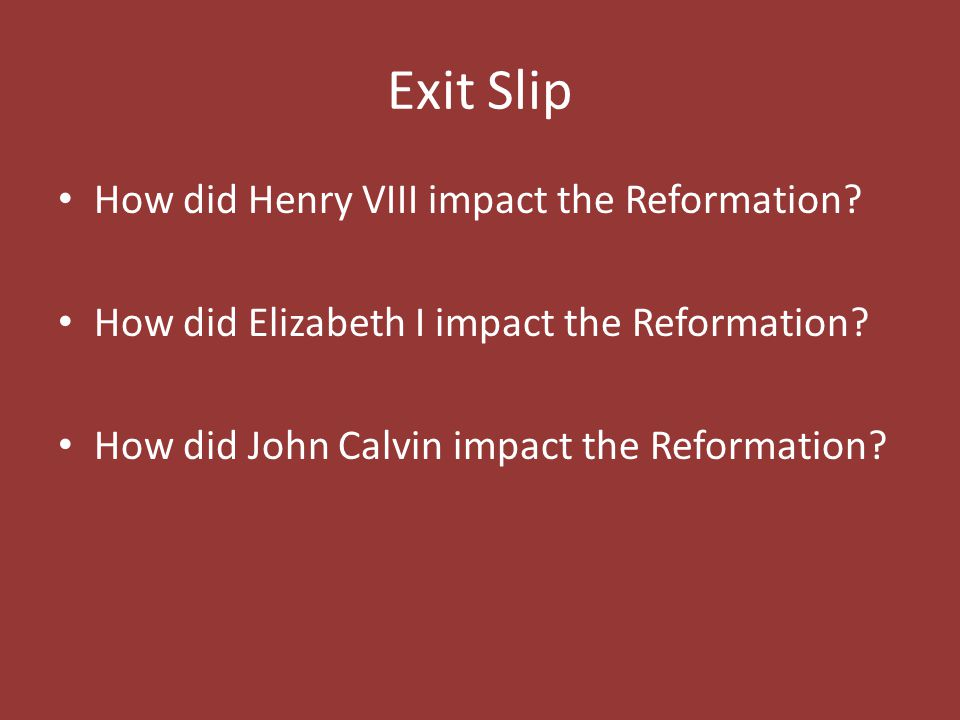 Exit Slip How did Henry VIII impact the Reformation